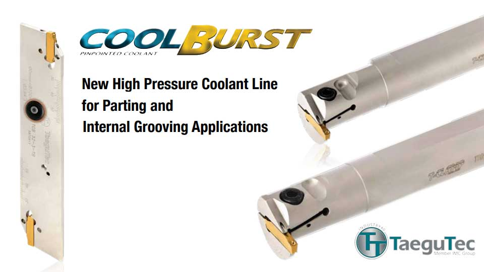 TaeguTec Thailand Unveils New Tools to the COOL-BURST High Pressure Coolant Line for Parting and Internal Grooving Applications
